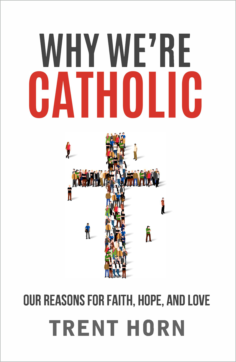 why were catholic our reasons for faith hope and love